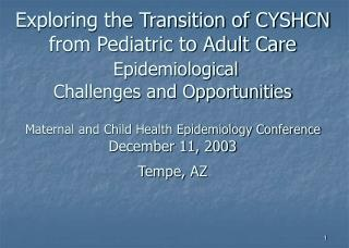 Exploring the Transition of CYSHCN from Pediatric to Adult Care  Epidemiological  Challenges and Opportunities  Maternal