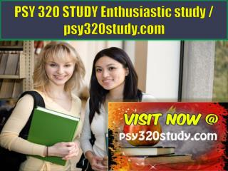 PSY 320 STUDY Enthusiastic study / psy320study.com