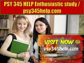 PSY 345 HELP Enthusiastic study / psy345help.com