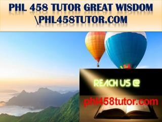 PHL 458 TUTOR GREAT WISDOM \phl458tutor.com