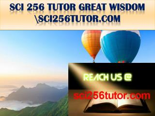 SCI 256 TUTOR GREAT WISDOM \sci256tutor.com