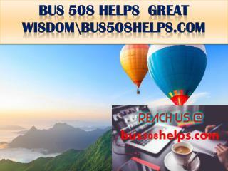 BUS 508 HELPS  GREAT WISDOM\bus508helps.com