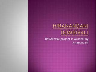 Hiranandani dombivali Housing project @9739976422