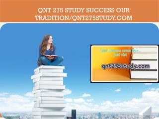 QNT 275 STUDY Success Our Tradition/qnt275study.com