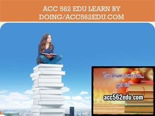 ACC 562 EDU Learn by Doing/acc562edu.com