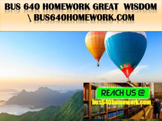 BUS 640 HOMEWORK Great  Wisdom \ bus640homework.com