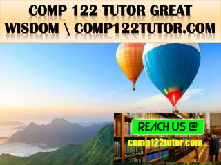 COMP 122 TUTOR Great  Wisdom \ comp122tutor.com
