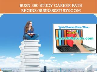BUSN 380 STUDY Career Path Begins/busn380study.com
