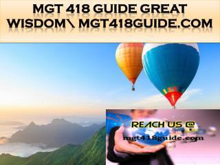 MGT 418 GUIDE Great Wisdom\ mgt418guide.com