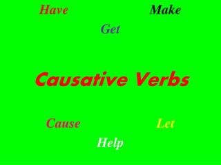 Have    Make Get  Causative Verbs  Cause    Let Help