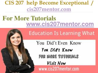 CIS 207 help Become Exceptional  / cis207mentor.com