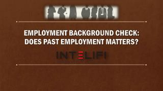 EMPLOYMENT BACKGROUND CHECK: DOES PAST EMPLOYMENT MATTERS?