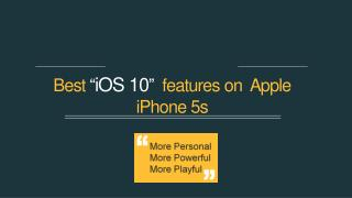 "Best ""iOS 10""  features on  Apple iPhone 5s"