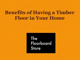 Benefits of Having a Timber Floor in Your Home