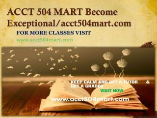 ACCT 504 MART Become Exceptional/acct504mart.com