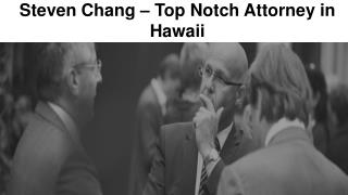 Steven Chang – Top Notch Attorney in Hawaii
