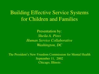 Building Effective Service Systems for Children and Families  Presentation by: Sheila A. Pires Human Service Collaborati