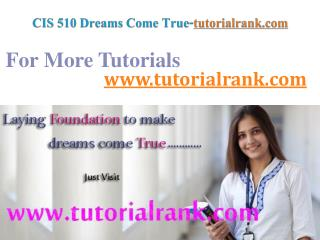 CIS 510 Dreams Come True / tutorialrank.com