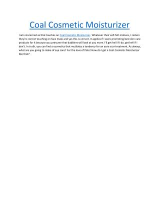 Coal Cosmetic Moisturizer : I Like To Use It And You Will Not Use Any Other