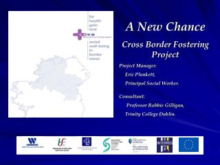 A New Chance Cross Border Fostering Project Project Manager:      Eric Plunkett,       Principal Social Worker.  Consult