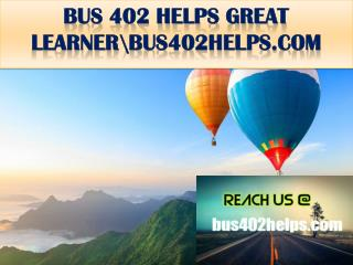 BUS 402 HELPS GREAT LEARNER\bus402helps.com