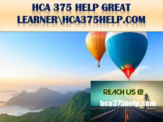 HCA 375 HELP GREAT LEARNER\hca375help.com
