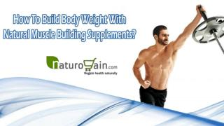 How To Build Body Weight With Natural Muscle Building Supplements?