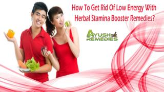 How To Get Rid Of Low Energy With Herbal Stamina Booster Remedies?