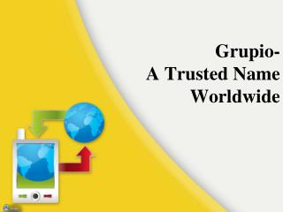 Grupio- A Trusted Name Worldwide
