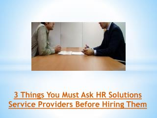 3 Things You Must Ask HR Solutions Service Providers Before Hiring Them