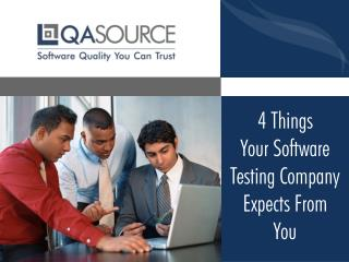 4 Things Your Software Testing Company Expects From You