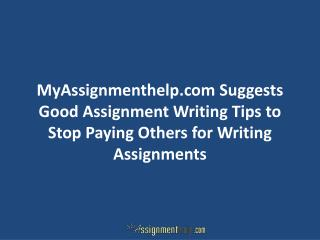 Good Assignment Writing Tips to Stop Paying Others for Writing Assignments