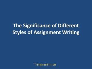 The Significance of Different Styles of Assignment Writing