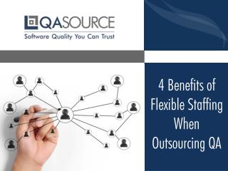 4 Benefits of Flexible Staffing When Outsourcing QA