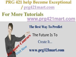 PRG 421 help Become Exceptional / prg421mart.com