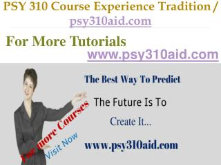 PSY 310 Course Experience Tradition / psy310aid.com