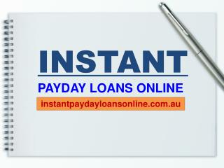 Instant Payday Loans Online - Right Away Solve Unforeseen Monetary Needs