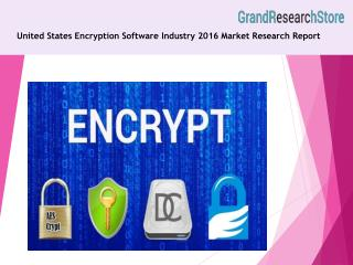 United States Encryption Software Industry 2016 Market Research Report