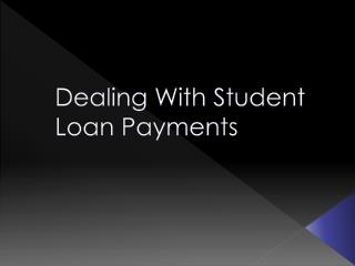 Dealing With Student Loan Payments
