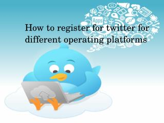How to register for twitter for different operating platforms?