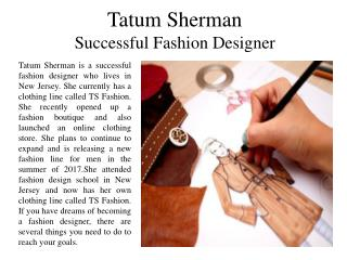 Tatum Sherman - Successful Fashion Designer