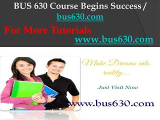 BUS 630 Course Begins Success / bus630dotcom