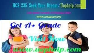 HCS 235 Seek Your Dream/Uophelpdotcom