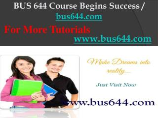 BUS 644 Course Begins Success / bus644dotcom