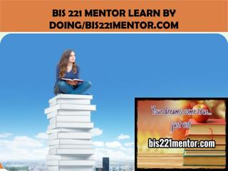 BIS 221 MENTOR Learn by Doing/bis221mentor.com