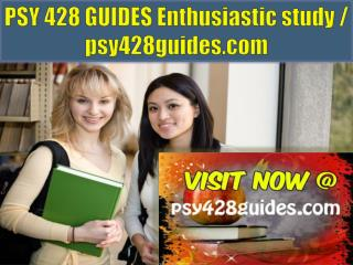 PSY 428 GUIDES Enthusiastic study / psy428guides.com