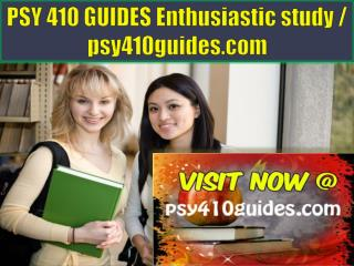 PSY 410 GUIDES Enthusiastic study / psy410guides.com