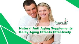 Natural Anti Aging Supplements Delay Aging Effects Effectively