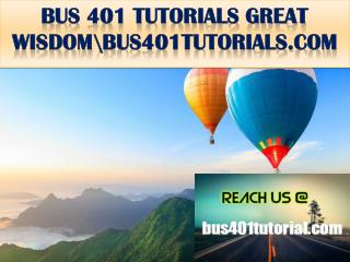 BUS 401 TUTORIALS GREAT WISDOM \bus401tutorials.com