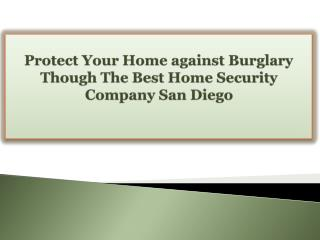 Protect Your Home against Burglary Though The Best Home Security Company San Diego